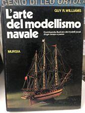 b26 L'ARTE DEL MODELLISMO NAVALE MURSIA 1974 GUY R. WILLIAMS CARTONATO
