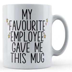 My Favourite Employee Gave Me This- Boss Gift Mug