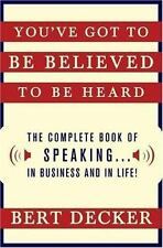 You've Got to Be Believed to Be Heard: The Complete Book of Speaking . . . in Bu