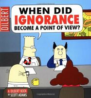 When Did Ignorance Become A Point Of View by Scott Adams