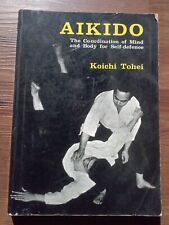 AIKIDO The Coordination of Mind and Body for Self Defense KOICHI TOHEI Budo