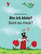 Bin Ich Klein? Sunt Eu Mica? : Kinderbuch Deutsch-Rumänisch...