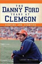 Danny Ford Years at Clemson, The:: Romping and Stomping