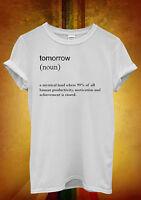 Tomorrow Dictionary Definition Funny Men Women Unisex T Shirt Tank Top Vest 781