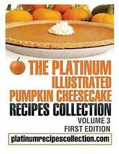 NEW The Platinum Illustrated Pumpkin Cheesecake Recipes Collection: Volume 3