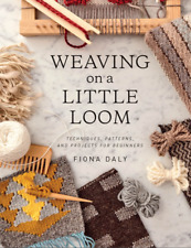 Weaving on a Little Loom Techniques, Patterns, and Projects for Beginners #1