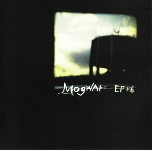 MOGWAI EP + 6 (CD, compilation, remastered) post-rock, experimental, ambient,