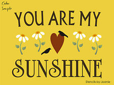STENCIL You Are My Sunshine Daisy Flower Crow Country Prim Cottage Porch Signs