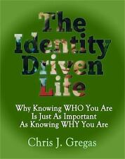 The Identity Driven Life: Why Knowing Who You Are Is Just As Important As Kno...