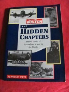 The HIDDEN CHAPTERS Untold Stories of Aussies at War in Pacific - Robert Piper