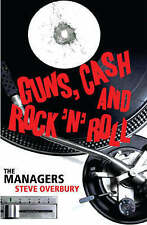 Guns, Cash and Rock 'n' Roll: The Managers by Overbury, Steve