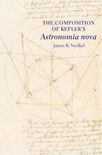 The Composition of Kepler's Astronomia Nova by James R. Voelkel (2001,...