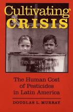 Cultivating Crisis: The Human Cost of Pesticides in Latin America by Murray, Do