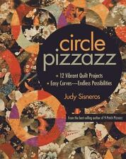Circle Pizzazz: 12 Vibrant Quilt Projects • Easy Curves_Endless Possibili