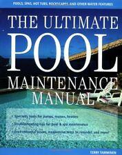 The Ultimate Pool Maintenance Manual: Spas, Pools,