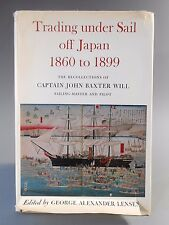Trading under Sail off Japan 1860-1899 by Captain John Baxter Will 1st Ed 1968