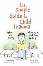 The Simple Guide to Child Trauma: What it is and How to Help by Betsy de...