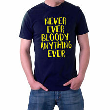 Never Ever Bloody Anything Ever T-shirt Mr Jolly S-5XL Sillytees