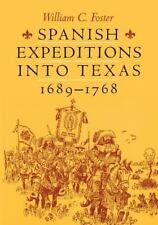 Spanish Expeditions Into Texas, 1689-1768: By William C Foster