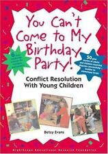 You Can't Come to My Birthday Party! Conflict Resolution With Young Children, Be