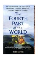 The Fourth Part of the World: An Astonishing Epic of Global D... by Lester, Toby