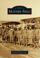 Mather Field [Images of America] [CA] [Arcadia Publishing]