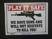 WE HAVE GUNS AND WON'T HESITATE TO KILL YOU warning SIGN 9x12 FREE SHIP N65