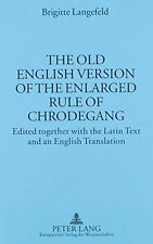 The Old English Version of the Enlarged Rule of Chrodegang: Edited Together with