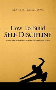 How Build Self-Discipline Resist Temptations Reach Your L by Meadows Martin