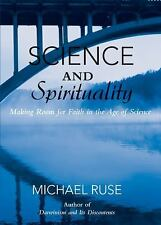 Science and Spirituality : Making Room for Faith in the Age of Science by...