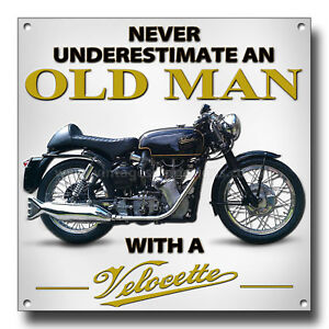 NEVER UNDERESTIMATE AN OLD MAN WITH A VELOCETTE METAL SIGN.BRITISH MOTORCYCLES.