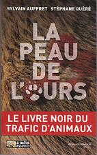LA PEAU DE L'OURS - LE LIVRE NOIR DU TRAFIC D'ANIMAUX - EDITIONS NOUVEAU MONDE