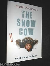 The Snow Cow: Ghost Stories for Skiers by Martin Kochanski - 2009, Advance Proof
