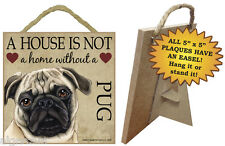 "House is Not  Home Without PUG (TAN)  5"" x 5"" Wood Sign Hanging Rope and Easel"