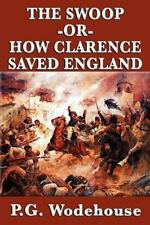 The Swoop -Or- How Clarence Saved England by P. G. Wodehouse (2009, Paperback)