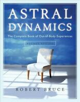 Astral Dynamics : The Complete Book of Out-of-Body Experiences, Paperback by ...