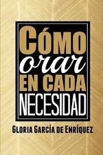 Como Orar en Cada Necesidad by Gloria Garcia (2014, Paperback)