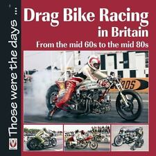 NEW - Drag Bike Racing in Britain: From the mid 60s to the mid 80s