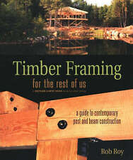 Timber Framing for the Rest of Us: A Guide to Contemporary Post and Beam Constru