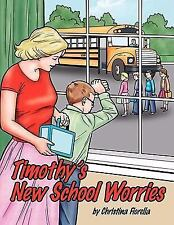Timothy's New School Worries by Christina Fiorella (2008, Paperback)