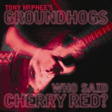 Tony McPhee's Groundhogs - Who Said Cherry Red? (NEW CD)