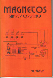 Magnetos Simply Explained - construction, management, uses by F N Hutton 1994