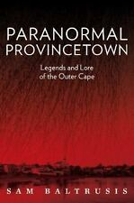 Paranormal Provincetown: Legends and Lore of the Outer Cape (Paperback or Softba