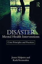 Disaster Mental Health Interventions : Core Principles and Practices