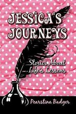 Jessica's Journeys : Stories about Life's Lessons by Pearstina Badger (2006,...