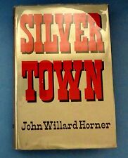 Silver Town by John W Horner 1950 signed 1st Edition. Georgetown Colorado Mining