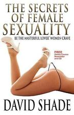 Secrets of Female Sexuality Be the Masterful Lover Women Crave: By David Shade