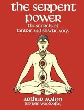 Serpent Power : The Secrets of Tantric and Shaktic Yoga: By Avalon, Arthur