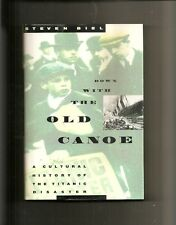 Down with the Old Canoe : A Cultural History of the Titanic Disaster by Biel HC