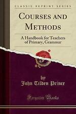 Courses and Methods: A Handbook for Teachers of Primary, Grammar (Classic Reprin